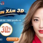 GIẢM NGAY 30% – Phun xăm 3D – Mày thanh tú – Môi quyến rũ