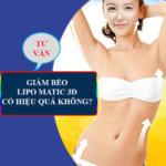 Giảm béo Lipo Matic 3D có hiệu quả không? – Dựa trên thực tế!