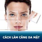Nắm gọn 8 cách làm căng da mặt tự nhiên tại nhà ĐƠN GIẢN, HIỆU QUẢ