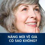 Nâng mũi khi về già có sao không? Cách khắc phục tối đa biến chứng khi nâng mũi về già
