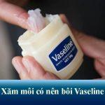 Có nên bôi vaseline sau khi xăm môi? Chăm sóc sau phun xăm thế nào? Chuyên gia giải đáp