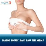 Sau nâng ngực bao lâu thì mềm, đẹp tự nhiên, Không căng cứng?