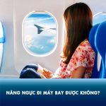 Nâng ngực có đi máy bay được không? Thực hư vụ việc nổ ngực khi đi máy bay