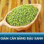 Giảm cân bằng đậu xanh có tốt không? Bật mí cách giảm cân cấp tốc không cần ăn kiêng!