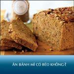 Ăn bánh mì có béo không? 1 ổ bánh mì chứa bao nhiêu calo?