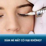 Xăm mí mắt có hại không? Sau phun mí có ảnh hưởng gì đến thị lực?