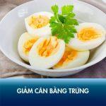 Ăn trứng có giảm cân không? 3 cách giảm cân bằng trứng hiệu quả không nên bỏ lỡ!