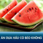 Ăn dưa hấu có béo không? 3 Công thức giảm mỡ bụng bằng dưa hấu!