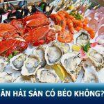 Ăn hải sản có béo không? 7 cách giảm cân bằng hải sản tốt cho sức khỏe