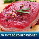 Ăn thịt bò có béo không? Cách ăn thịt bò không lo béo – tăng cân