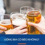 Uống bia có béo không? Bí quyết uống bia không lo tăng cân!