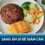 Sáng ăn gì để giảm cân? Thực đơn bữa sáng giảm 3kg sau 1 tuần
