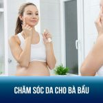 Học ngay cách chăm sóc da cho bà bầu để da luôn căng mịn, bóng khỏe
